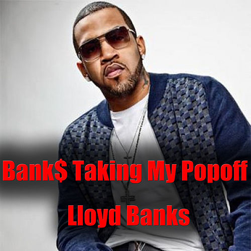 Bank$ Taking My Popoff de Lloyd Banks