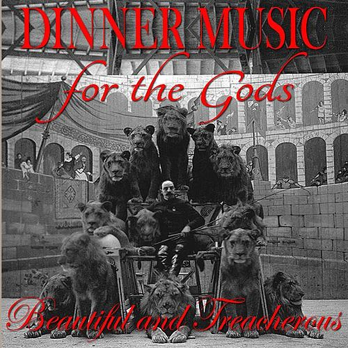 Beautiful and Treacherous by Dinner Music for the Gods