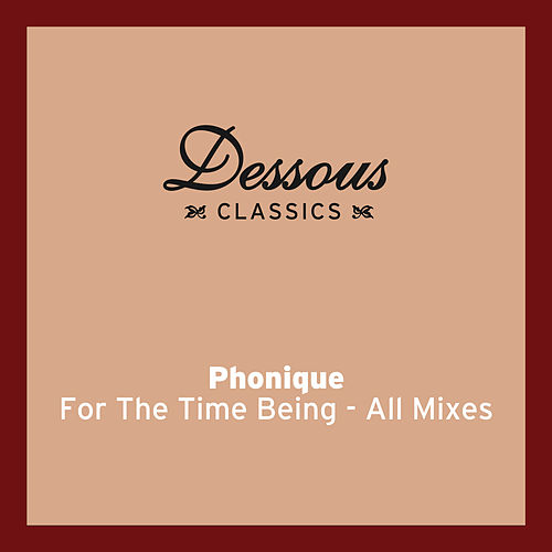 For The Time Being (feat. Erlend Øye) - All Mixes de Phonique