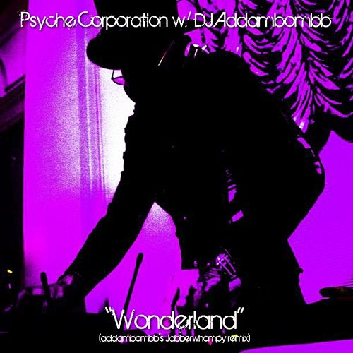 Wonderland (DJ Addambombb's Jabberwhompy Remix) by Psyche Corporation