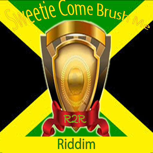 Sweetie Come Brush Me Riddim by Various Artists