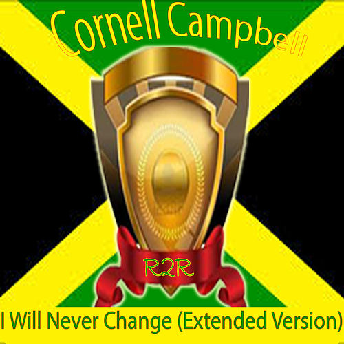 I Will Never Change (Extended Version) de Cornell Campbell