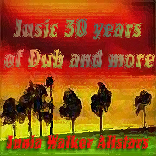 Jusic 30 Years of Dub and More by Junia Walker AllStars