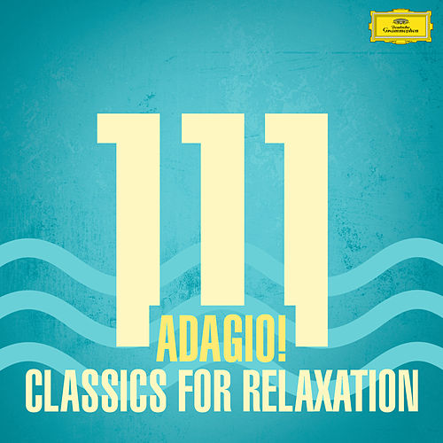 111 Adagio! Classics For Relaxation de Various Artists