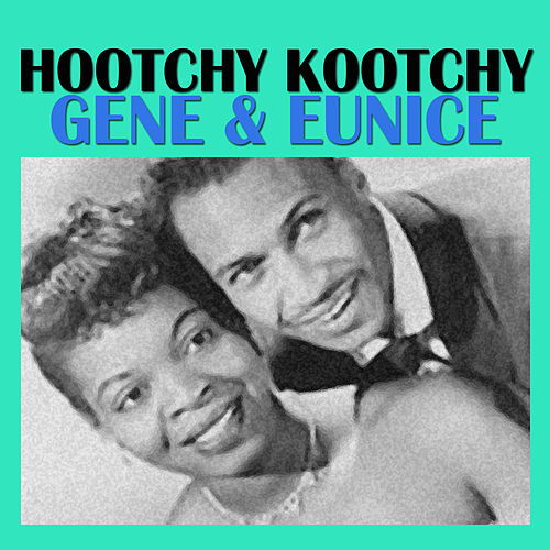 Hootchy Kootchy by Gene & Eunice