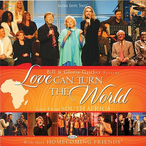 Love Can Turn The World by Bill & Gloria Gaither