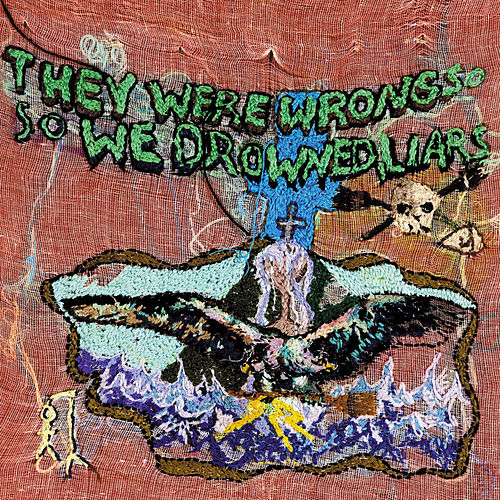 They Were Wrong, So We Drowned by Liars