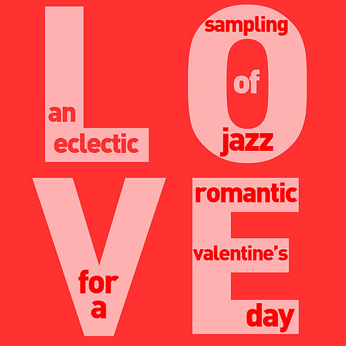 Love - An Eclectic Sampling of Jazz for a Romantic Valentines Day with Django Reinhardt, Fats Waller, Chet Baker, Dinah Washington, Mel Torme, Patti Page, And More! von Various Artists