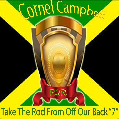 Take the Rod from Off Our Back 7' de Cornell Campbell