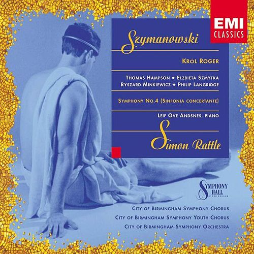 Szymanowski: King Roger & Symphony No.4 (Sinfonia Concertante) by Sir Simon Rattle
