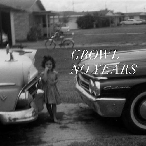 No Years by Growl