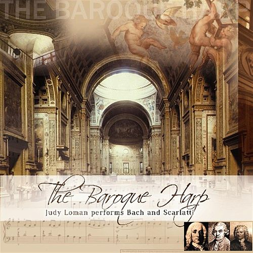 The Baroque Harp - Judy Loman Performs Bach And Scarlatti von Judy Loman