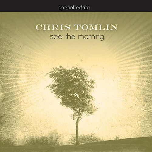 See The Morning (Special Edition) by Chris Tomlin