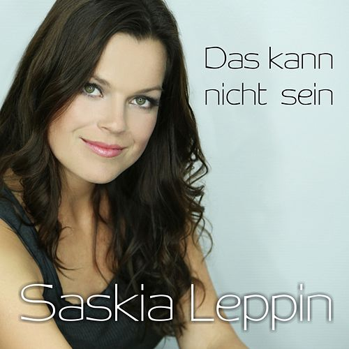 Das kann nicht sein von Saskia Leppin
