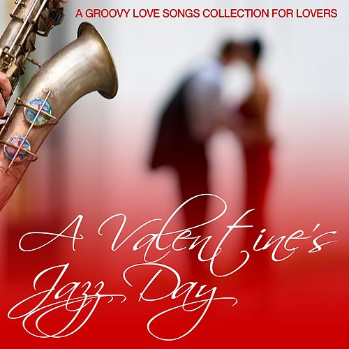 A Valentine's Jazz Day (A Groovy Love Songs Collection for Lovers) von Various Artists