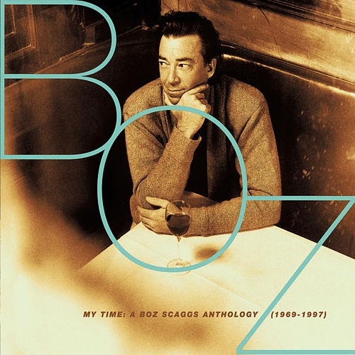 My Time: A Boz Scaggs Anthology (1969-1997) by Boz Scaggs