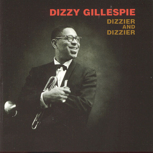 Dizzier And Dizzier di Dizzy Gillespie