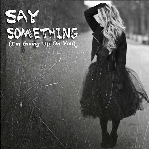 Say something im giving up on you girl version