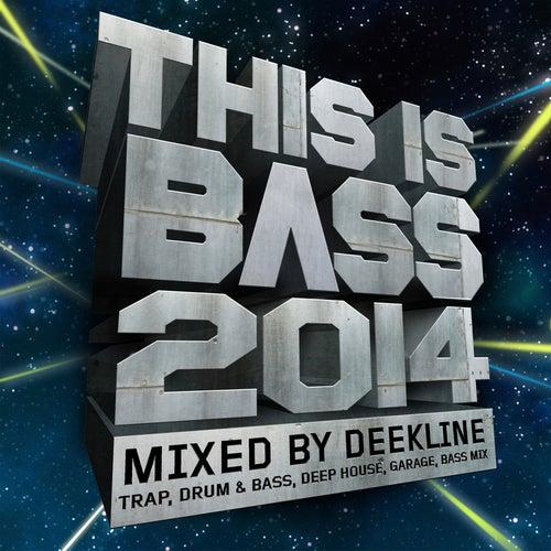 This Is Bass 2014 - Mixed By Deekline (Trap, Drum & Bass, Deep House, Garage, Bass Mix) by Various Artists