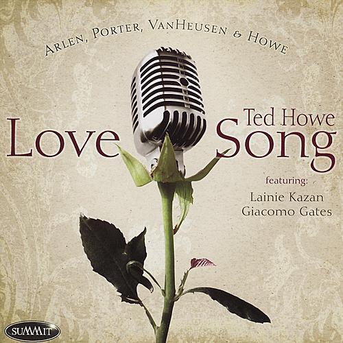 Love Song: The Music Of Arlen, Porter, Van Heusen, And Howe by Ted Howe