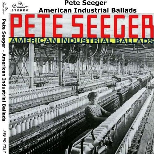 American Industrial Ballads von Pete Seeger