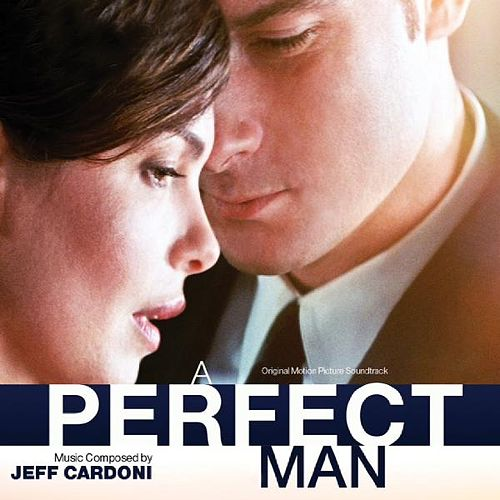 A Perfect Man (Original Motion Picture Soundtrack) by Jeff Cardoni