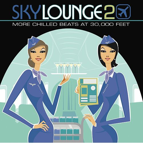 Skylounge 2 (More Chilled Beats at 30,000 Feet) by Various Artists
