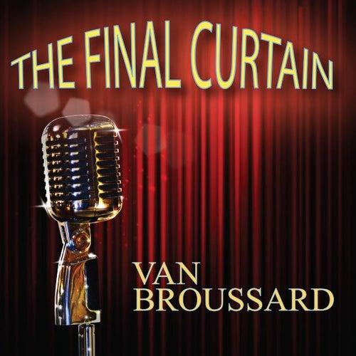 The Final Curtain de Van Broussard