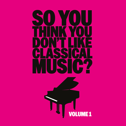 So You Think You Don't Like Classical Music? Vol. 1 von Various Artists