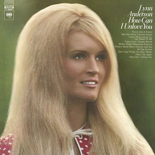 How Can I Unlove You by Lynn Anderson