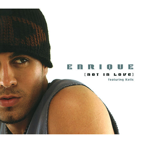 Not In Love (Single) by Enrique Iglesias