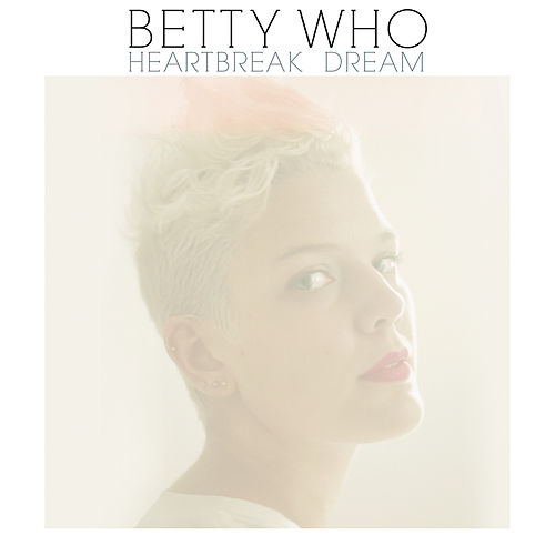 Heartbreak Dream by Betty Who