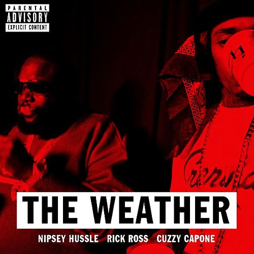 The Weather (feat  Rick Ross & Cuzzy Capone) by Nipsey Hussle : Napster