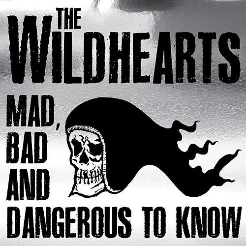 Mad, Bad and Dangerous to Know von The Wildhearts