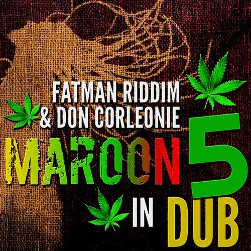 Maroon 5 in Dub de Don Corleone Fatman Riddim Section