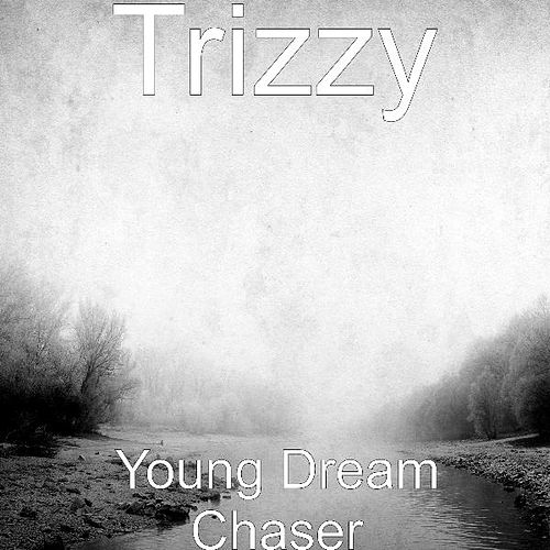 Young Dream Chaser by Trizzy