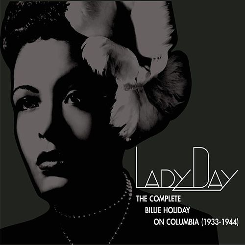 Lady Day:  The Complete Billie Holiday on Columbia 1933-1944 by Billie Holiday