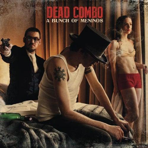 A Bunch of Meninos von Dead Combo