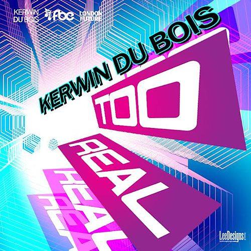 Too Real by Kerwin Du Bois