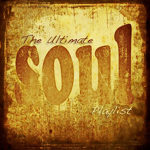 The Ultimate Soul Playlist by Various Artists
