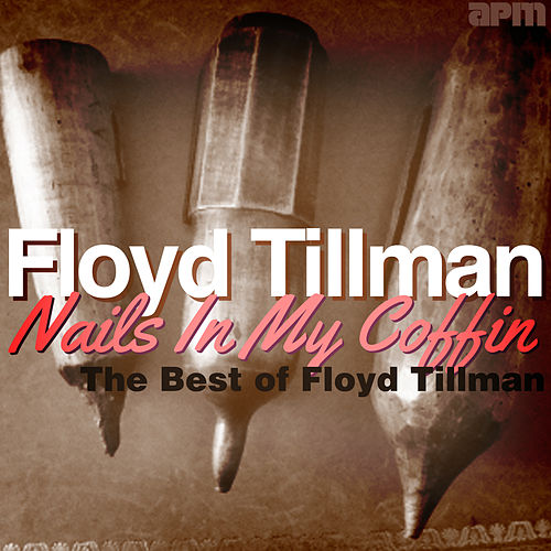 Nails in My Coffin - The Best of Floyd Tillman de Floyd Tillman