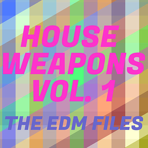 House Weapons, Vol. 1 - The EDM Files von Various Artists