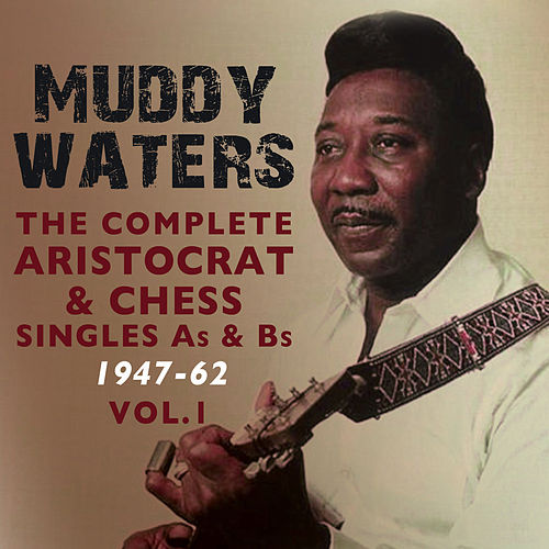 The Complete Aristocrat & Chess Singles As & BS 1947-62, Vol. 1 de Muddy Waters