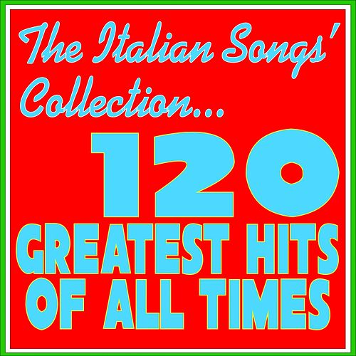 The Italian Songs' Collection (120 Greatest Hits of All Times) von Various Artists