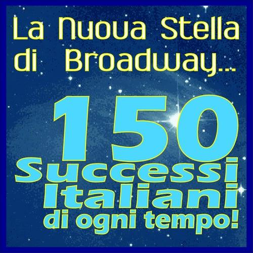 La nuova stella di Broadway (150 successi italiani di ogni tempo!) von Various Artists
