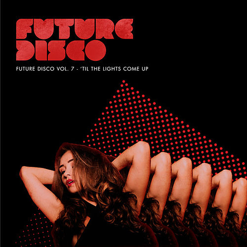 Future Disco, Vol. 7 - 'Til the Lights Come Up de Various Artists