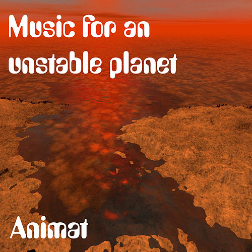 Music for an Unstable Planet von Animat