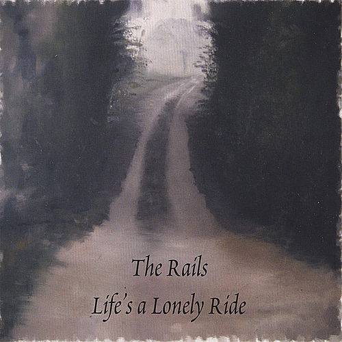 Life's a Lonely Ride by The Rails