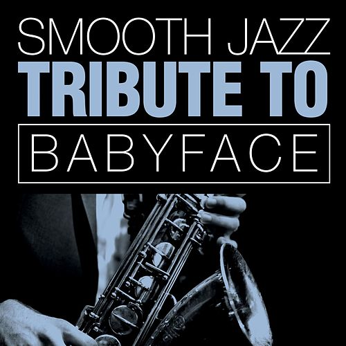 Babyface Smooth Jazz Tribute von Smooth Jazz Allstars