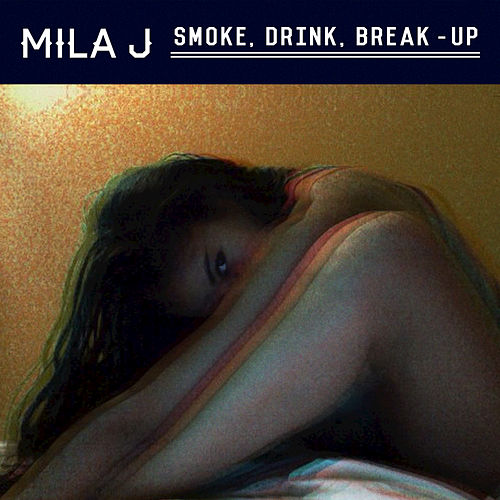 Smoke, Drink, Break-Up de Mila J